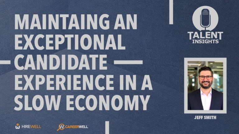 Maintaining an Exceptional Candidate Experience in a Slow Economy